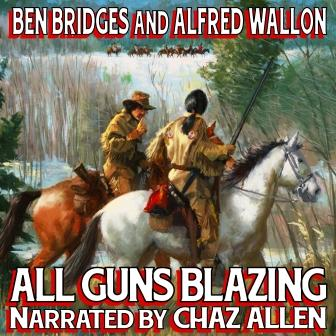 All Guns Blazing Audio Edition by Ben Bridges and Alfred Wallon