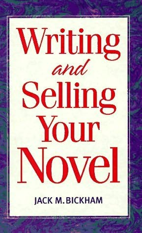 Writing and Selling Your Novel by Jack M Bickham