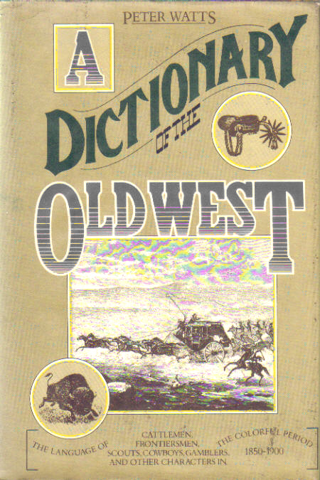 A Dictionary of the Old West by Peter C Watts