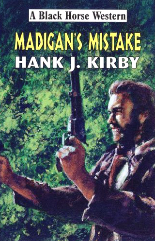 Madigan's Mistake by Hank J Kirby