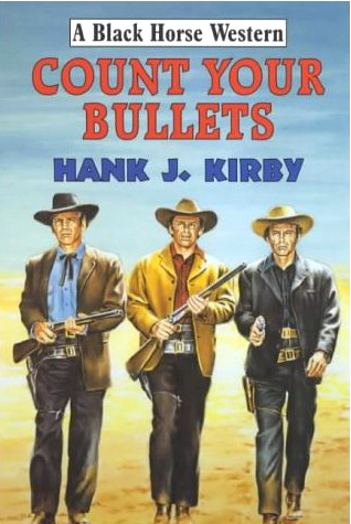 Count Your Bullets by Hank J Kirby