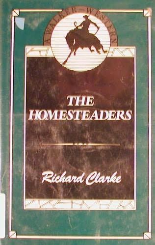 The Homesteaders by Richard Clarke