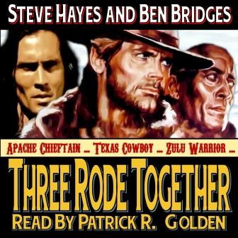 Three Rode Together Audio Edition by Steve Hayes and Ben Bridges
