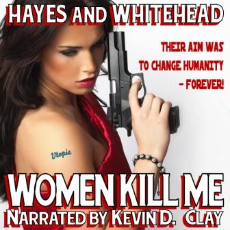Women Kill Me Audio Edition by Steve Hayes and David Whitehead